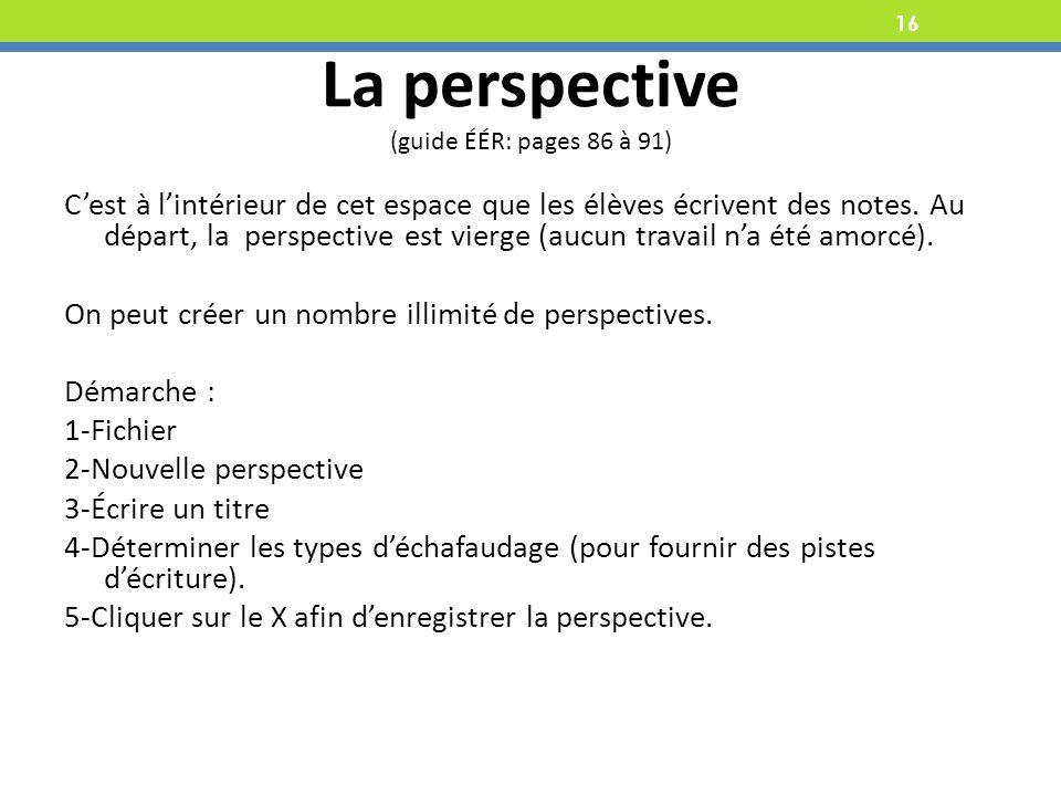 16 La perspective (guide ÉÉR: pages 86 à 91) Cest à lintérieur de cet espace que les élèves écrivent des notes.