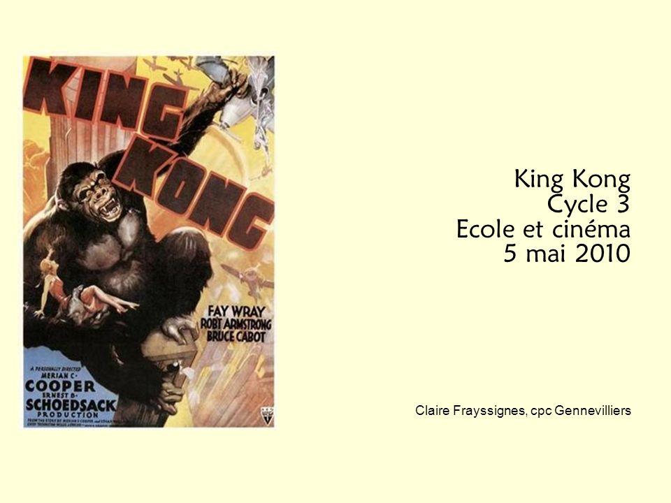 King Kong Cycle 3 Ecole et cinéma 5 mai 2010 Claire Frayssignes, cpc Gennevilliers