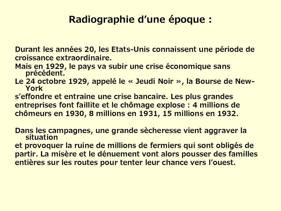 Radiographie dune époque : Durant les années 20, les Etats-Unis connaissent une période de croissance extraordinaire. Mais en 1929, le pays va subir u