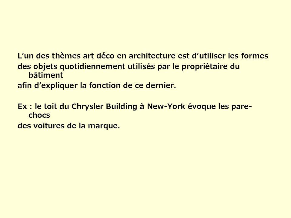 Lun des thèmes art déco en architecture est dutiliser les formes des objets quotidiennement utilisés par le propriétaire du bâtiment afin dexpliquer l