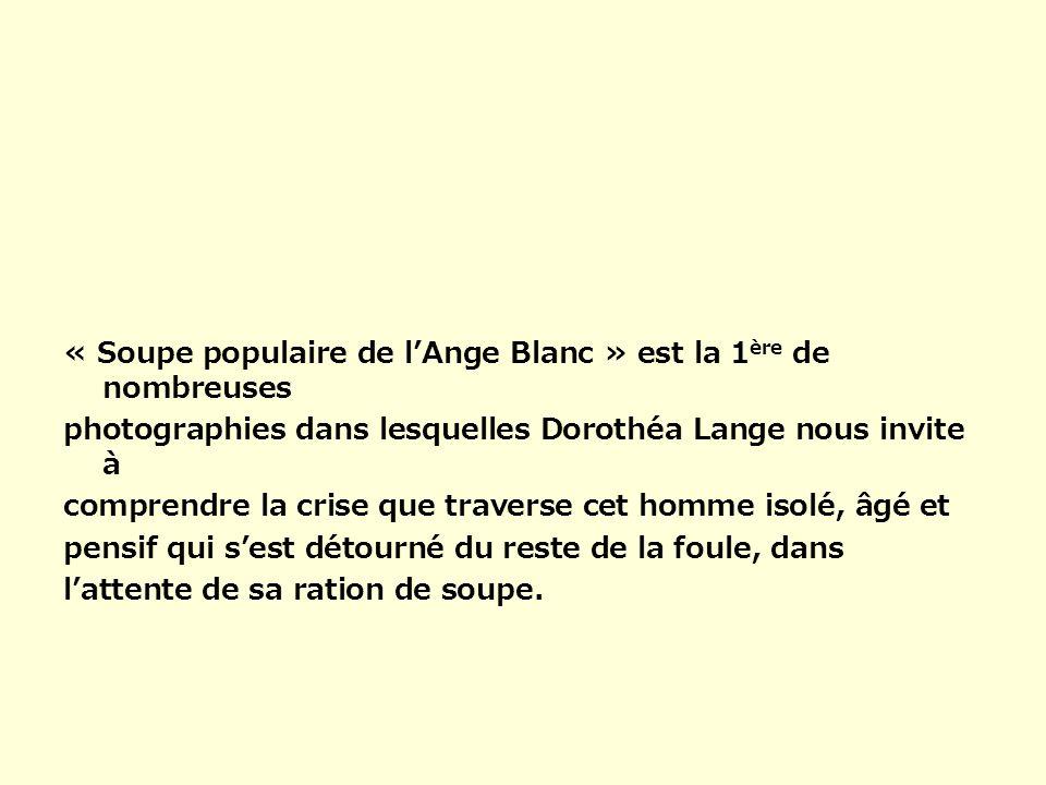 « Soupe populaire de lAnge Blanc » est la 1 ère de nombreuses photographies dans lesquelles Dorothéa Lange nous invite à comprendre la crise que trave