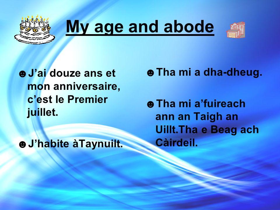 My age and abode Jai douze ans et mon anniversaire, cest le Premier juillet.