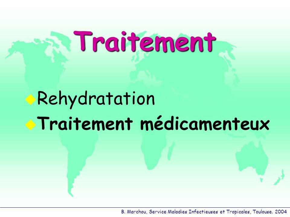 B. Marchou, Service Maladies Infectieuses et Tropicales, Toulouse. 2004 Traitement Rehydratation Traitement médicamenteux