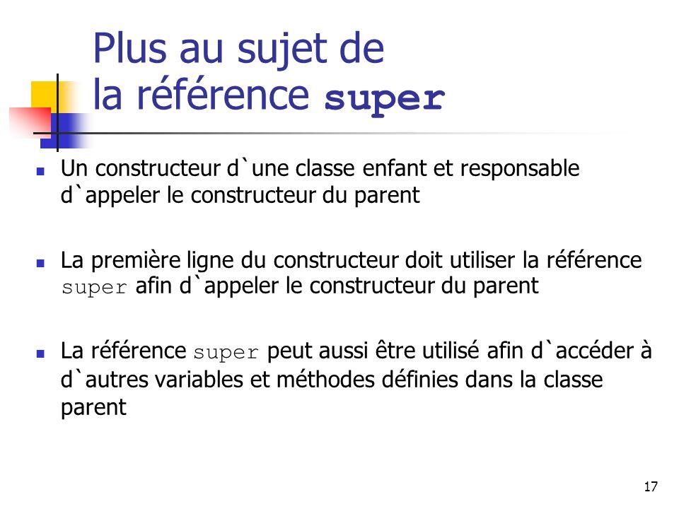 17 Plus au sujet de la référence super Un constructeur d`une classe enfant et responsable d`appeler le constructeur du parent La première ligne du con