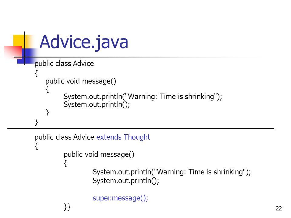 22 Advice.java public class Advice { public void message() { System.out.println(