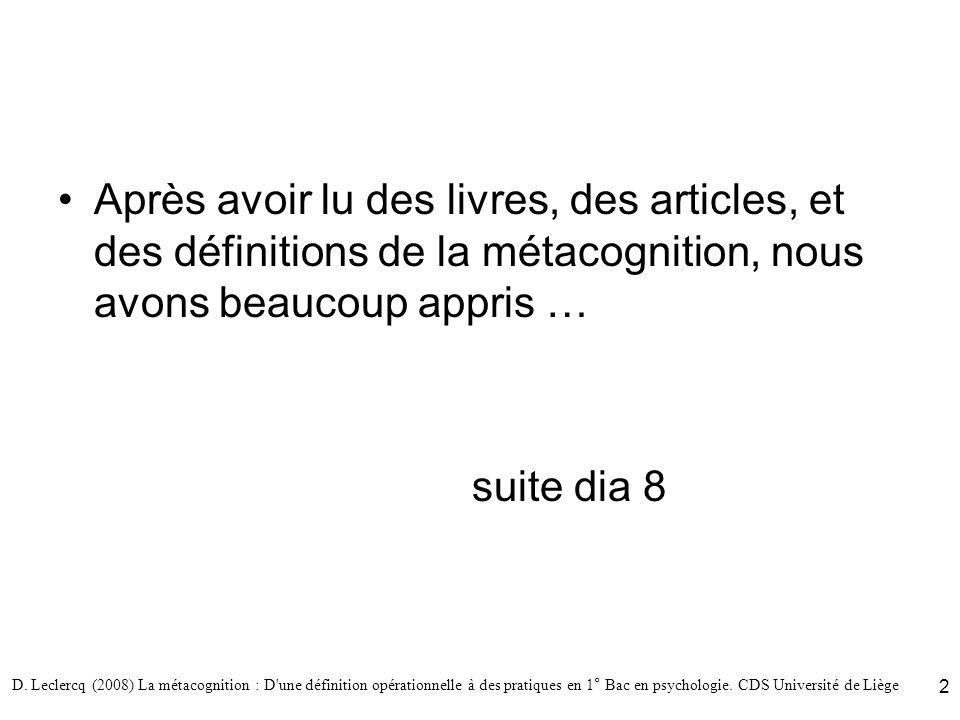 D. Leclercq (2008) La métacognition : D'une définition opérationnelle à des pratiques en 1° Bac en psychologie. CDS Université de Liège 2 Après avoir