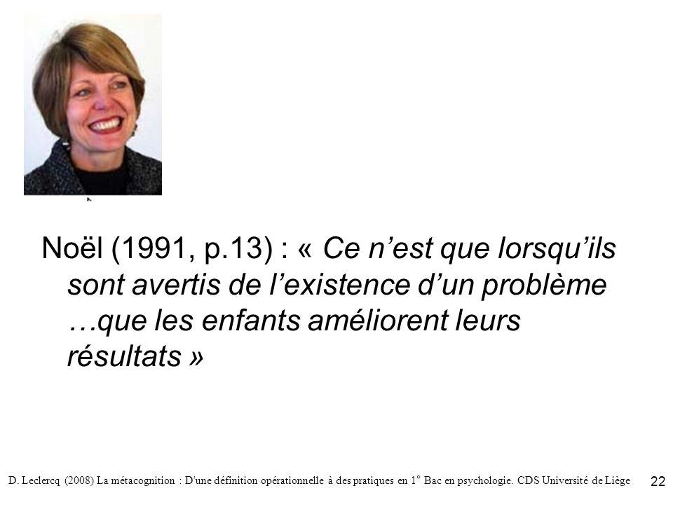 D. Leclercq (2008) La métacognition : D'une définition opérationnelle à des pratiques en 1° Bac en psychologie. CDS Université de Liège 22 Noël (1991,