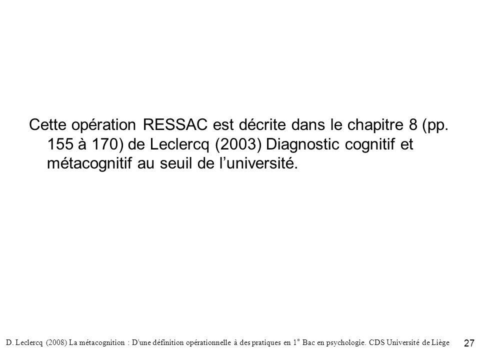 D. Leclercq (2008) La métacognition : D'une définition opérationnelle à des pratiques en 1° Bac en psychologie. CDS Université de Liège 27 Cette opéra