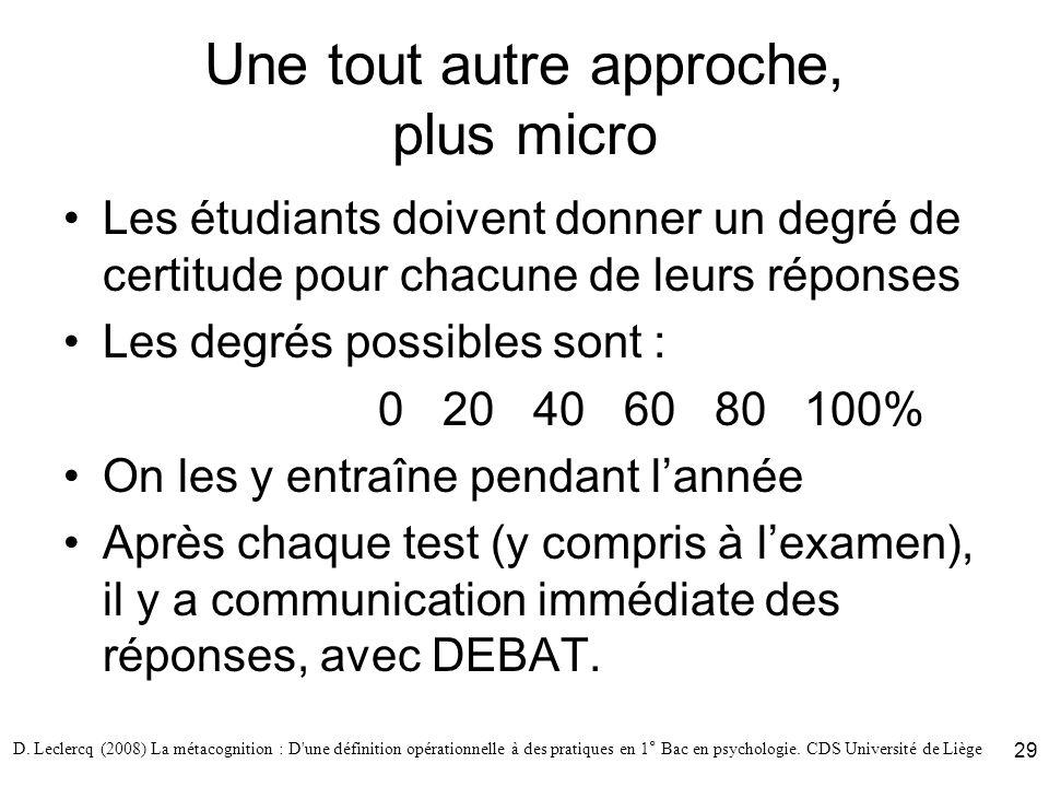 D. Leclercq (2008) La métacognition : D'une définition opérationnelle à des pratiques en 1° Bac en psychologie. CDS Université de Liège 29 Une tout au