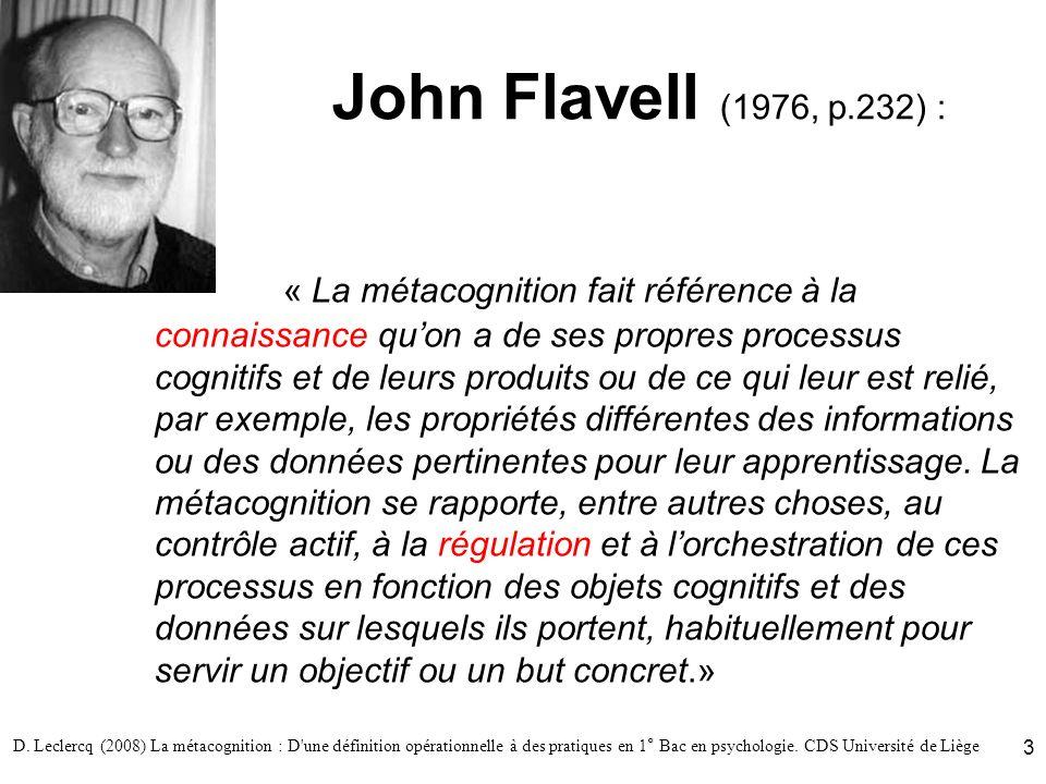D. Leclercq (2008) La métacognition : D'une définition opérationnelle à des pratiques en 1° Bac en psychologie. CDS Université de Liège 3 John Flavell