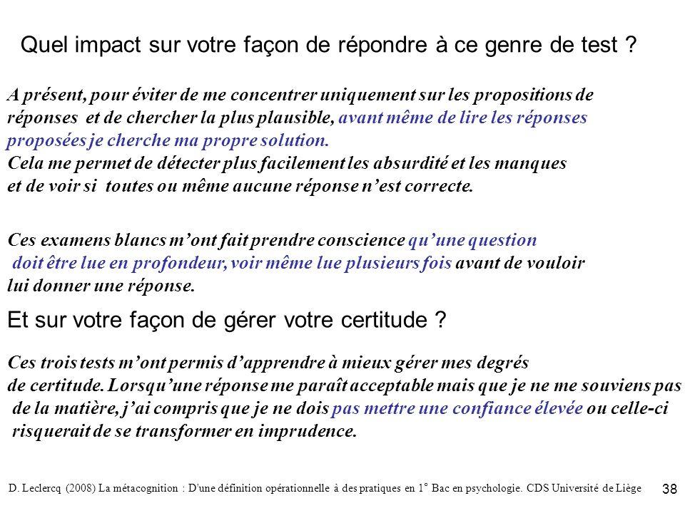 D. Leclercq (2008) La métacognition : D'une définition opérationnelle à des pratiques en 1° Bac en psychologie. CDS Université de Liège 38 Quel impact