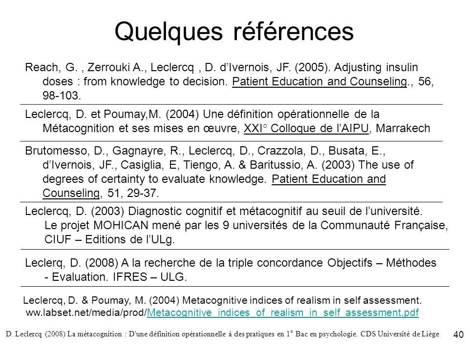 D. Leclercq (2008) La métacognition : D'une définition opérationnelle à des pratiques en 1° Bac en psychologie. CDS Université de Liège 40 Quelques ré