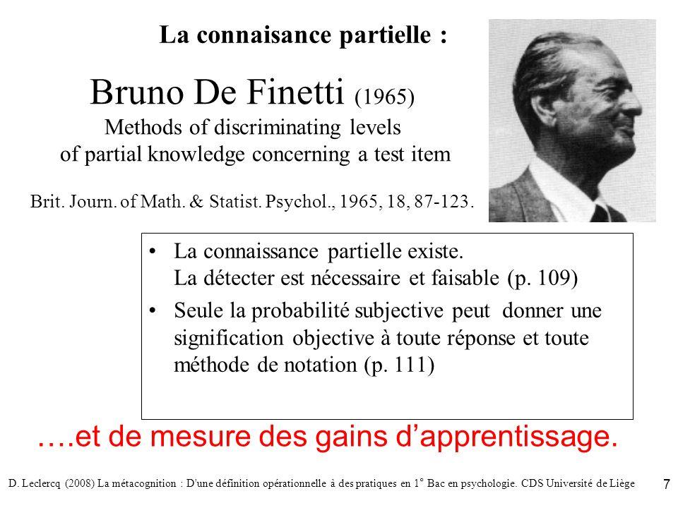 D. Leclercq (2008) La métacognition : D'une définition opérationnelle à des pratiques en 1° Bac en psychologie. CDS Université de Liège 7 Bruno De Fin