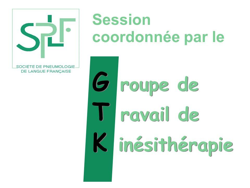 G roupe de T ravail de K inésithérapie G roupe de T ravail de K inésithérapie Session coordonnée par le