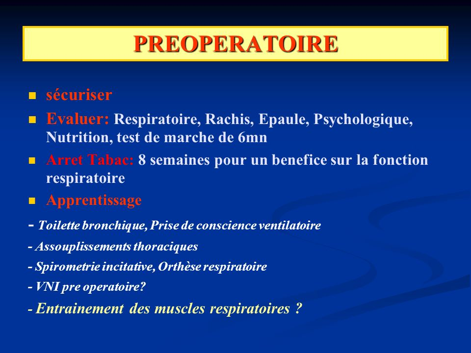 PREOPERATOIRE sécuriser Evaluer: Respiratoire, Rachis, Epaule, Psychologique, Nutrition, test de marche de 6mn Arret Tabac: 8 semaines pour un benefic