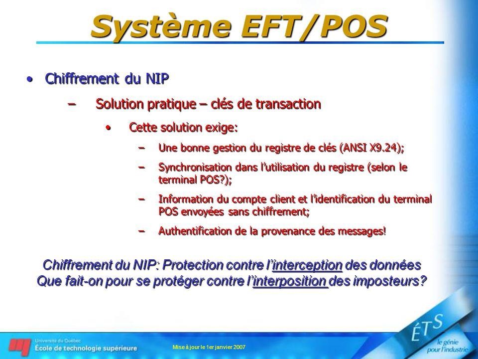 Mise à jour le 1er janvier 2007 Système EFT/POS Chiffrement du NIPChiffrement du NIP –Solution pratique – clés de transaction Cette solution exige:Cet