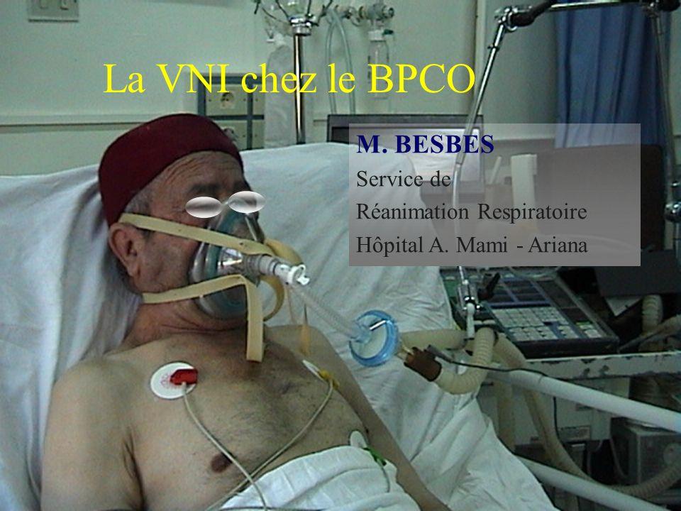 La VNI chez le BPCO M. BESBES Service de Réanimation Respiratoire Hôpital A. Mami - Ariana