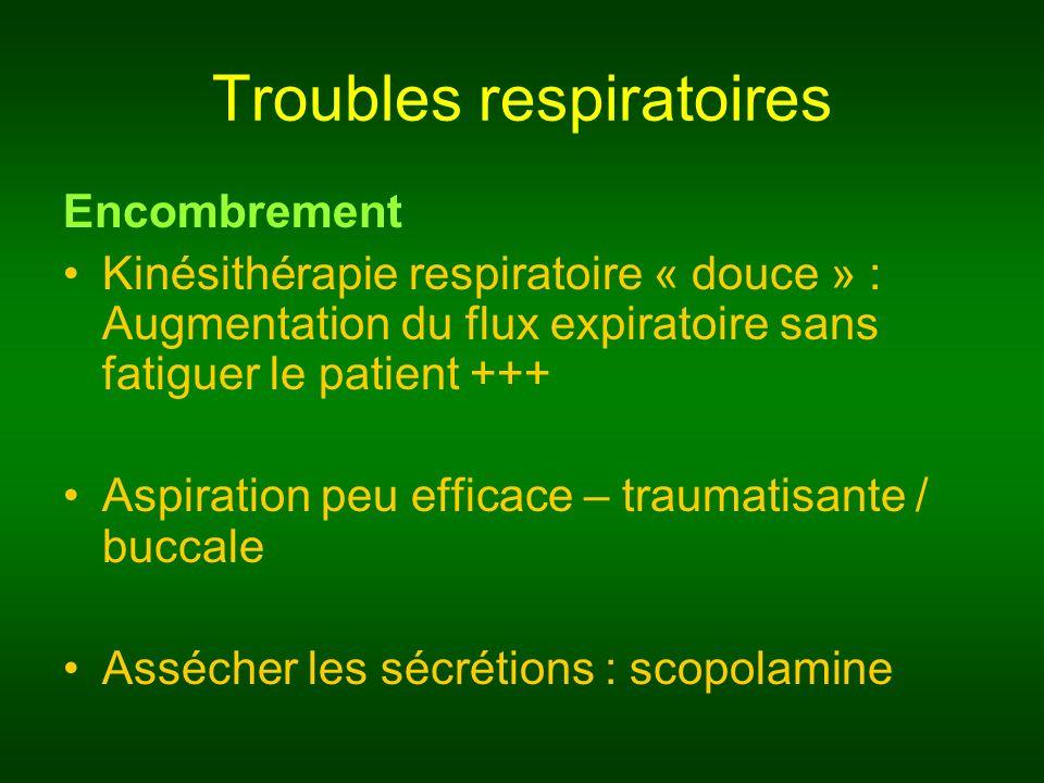 Troubles respiratoires Encombrement Kinésithérapie respiratoire « douce » : Augmentation du flux expiratoire sans fatiguer le patient +++ Aspiration p