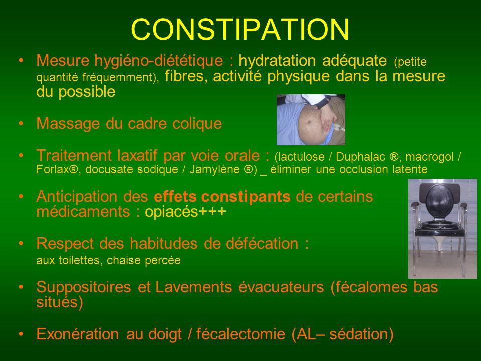 CONSTIPATION Mesure hygiéno-diététique : hydratation adéquate (petite quantité fréquemment), fibres, activité physique dans la mesure du possible Mass
