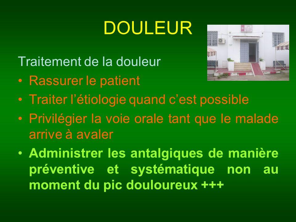 DOULEUR Traitement de la douleur Rassurer le patient Traiter létiologie quand cest possible Privilégier la voie orale tant que le malade arrive à aval