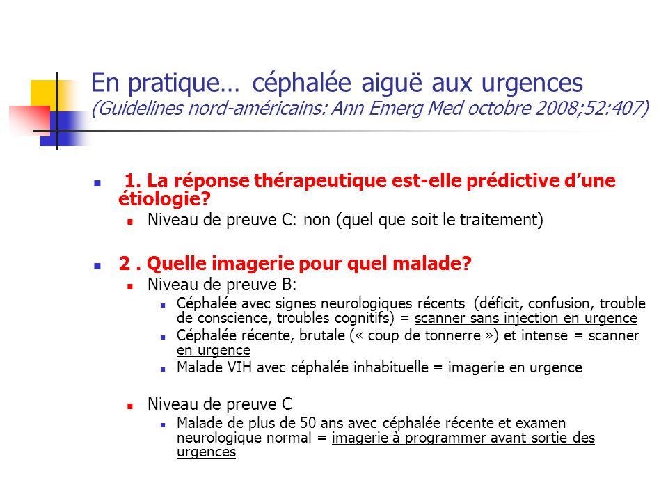 En pratique… céphalée aiguë aux urgences (Guidelines nord-américains: Ann Emerg Med octobre 2008;52:407) 1.