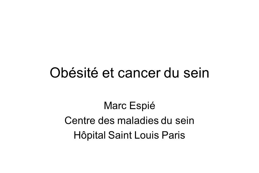 Obésité et cancer du sein Marc Espié Centre des maladies du sein Hôpital Saint Louis Paris