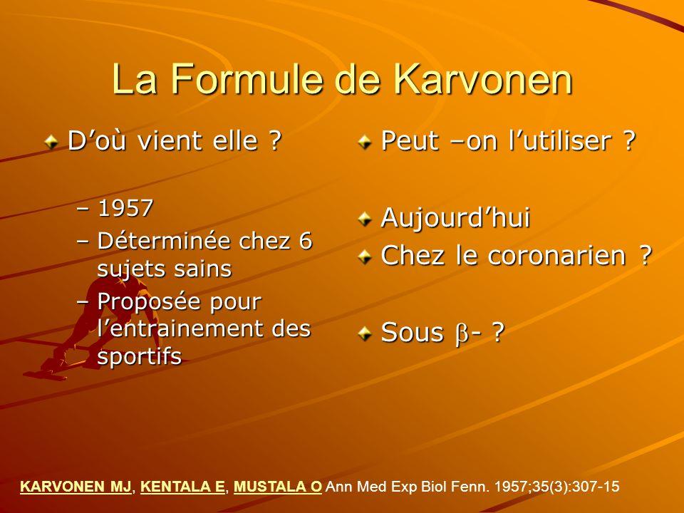 La Formule de Karvonen Doù vient elle ? –1957 –Déterminée chez 6 sujets sains –Proposée pour lentrainement des sportifs Peut –on lutiliser ? Aujourdhu