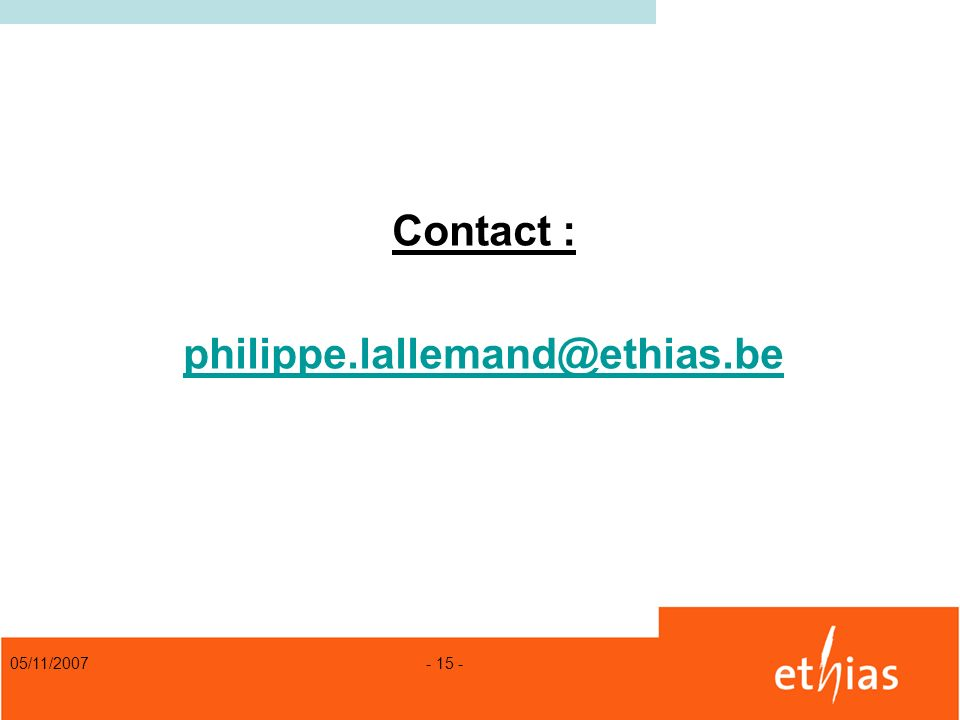 05/11/2007 - 15 - Contact : philippe.lallemand@ethias.be