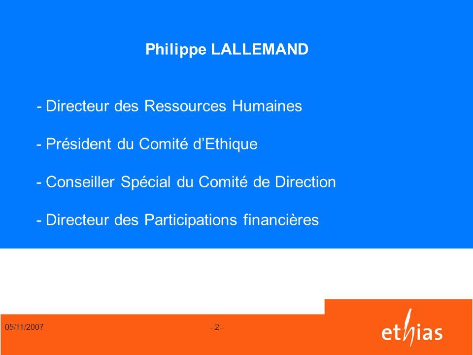 05/11/2007 - 2 - Philippe LALLEMAND - Directeur des Ressources Humaines - Président du Comité dEthique - Conseiller Spécial du Comité de Direction - D