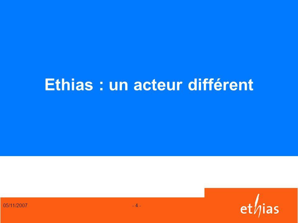 05/11/2007 - 4 - Ethias : un acteur différent