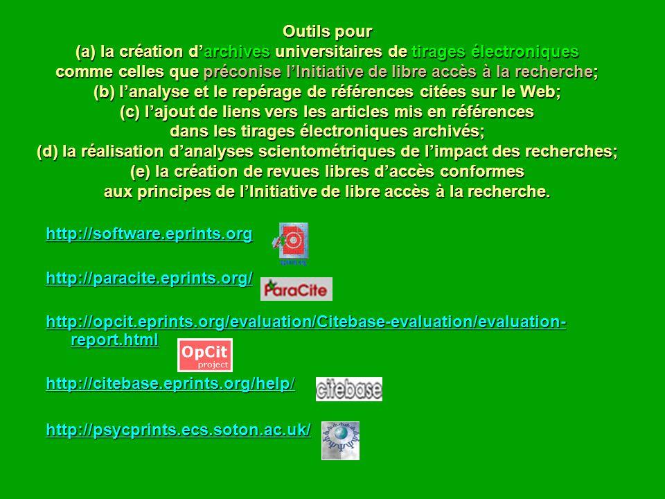 Outils pour (a) la création darchives universitaires de tirages électroniques comme celles que préconise lInitiative de libre accès à la recherche; (b) lanalyse et le repérage de références citées sur le Web; (c) lajout de liens vers les articles mis en références dans les tirages électroniques archivés; (d) la réalisation danalyses scientométriques de limpact des recherches; (e) la création de revues libres daccès conformes aux principes de lInitiative de libre accès à la recherche.