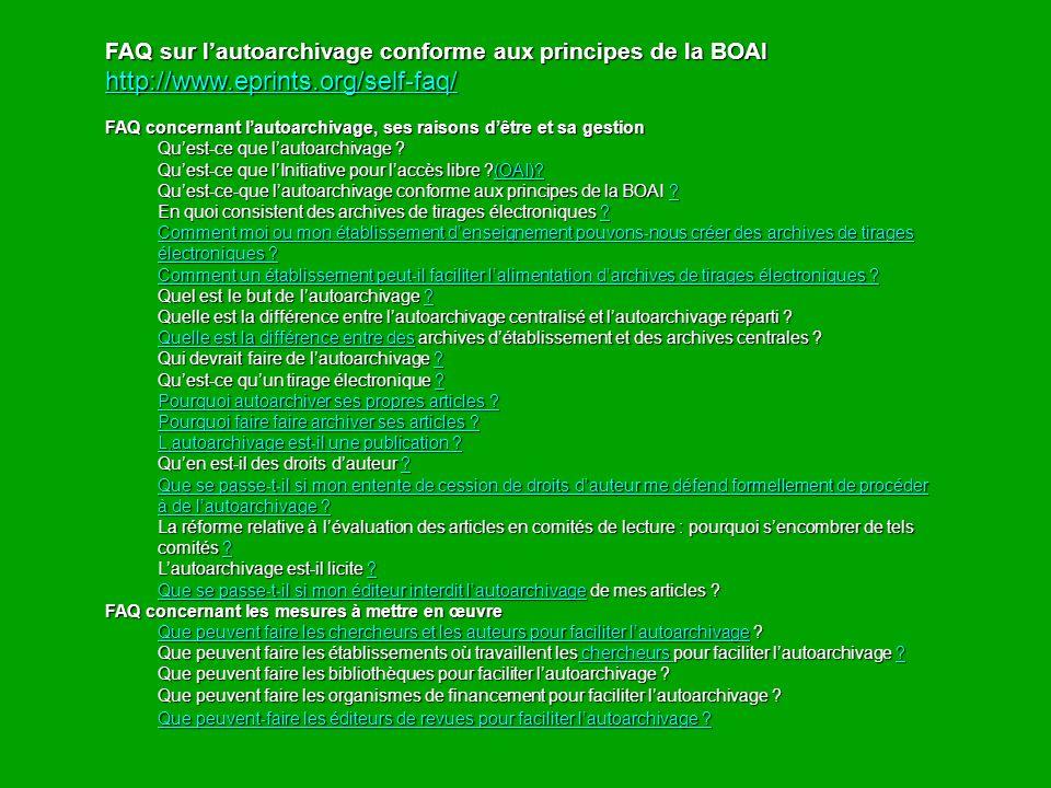 FAQ sur lautoarchivage conforme aux principes de la BOAI http://www.eprints.org/self-faq/ http://www.eprints.org/self-faq/ FAQ concernant lautoarchivage, ses raisons dêtre et sa gestion Quest-ce que lautoarchivage .