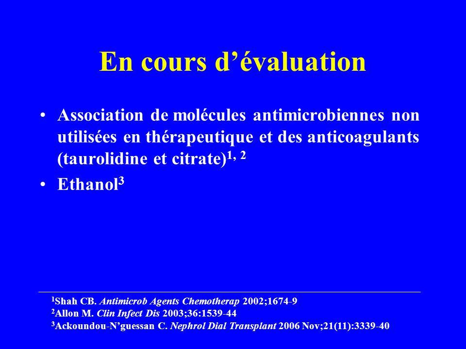 En cours dévaluation Association de molécules antimicrobiennes non utilisées en thérapeutique et des anticoagulants (taurolidine et citrate) 1, 2 Ethanol 3 1 Shah CB.