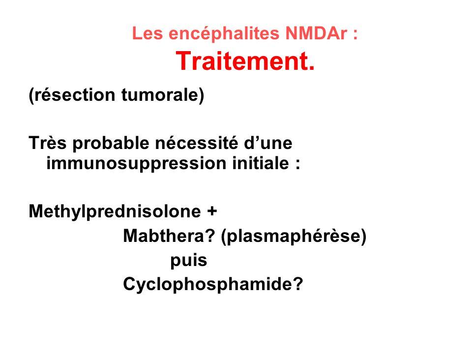 Les encéphalites NMDAr : Traitement. (résection tumorale) Très probable nécessité dune immunosuppression initiale : Methylprednisolone + Mabthera? (pl