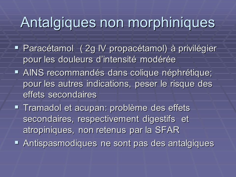 Antalgiques non morphiniques Paracétamol ( 2g IV propacétamol) à privilégier pour les douleurs dintensité modérée Paracétamol ( 2g IV propacétamol) à