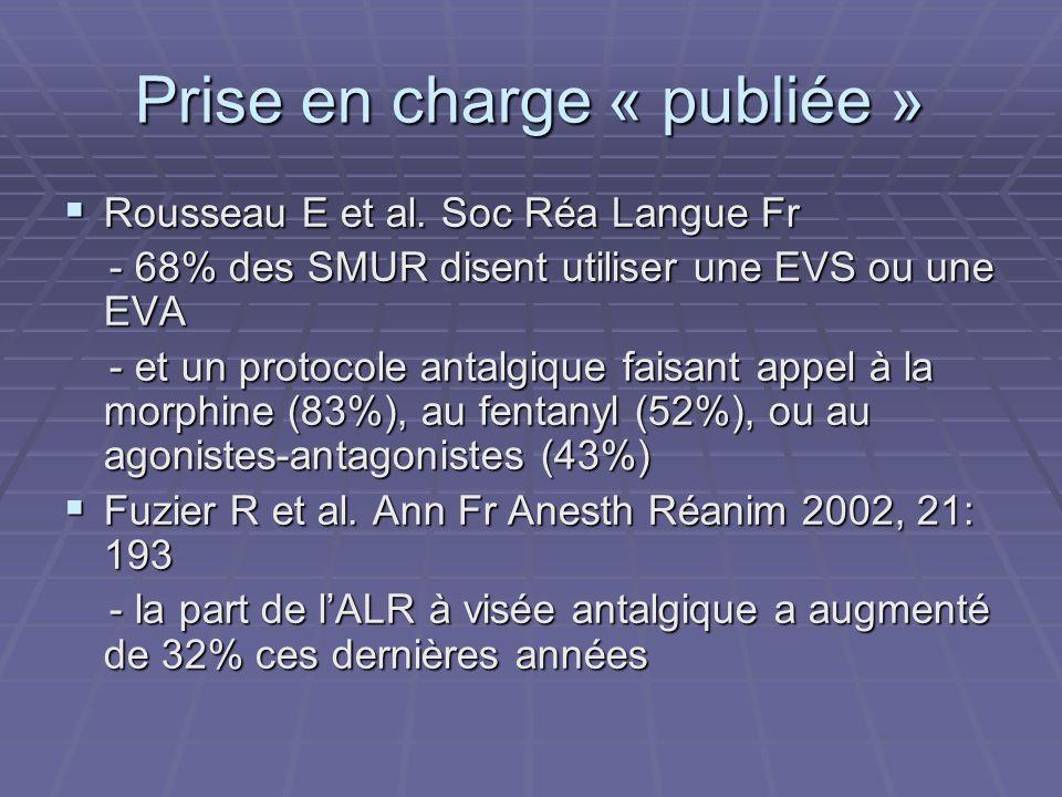 Prise en charge « publiée » Rousseau E et al. Soc Réa Langue Fr Rousseau E et al. Soc Réa Langue Fr - 68% des SMUR disent utiliser une EVS ou une EVA
