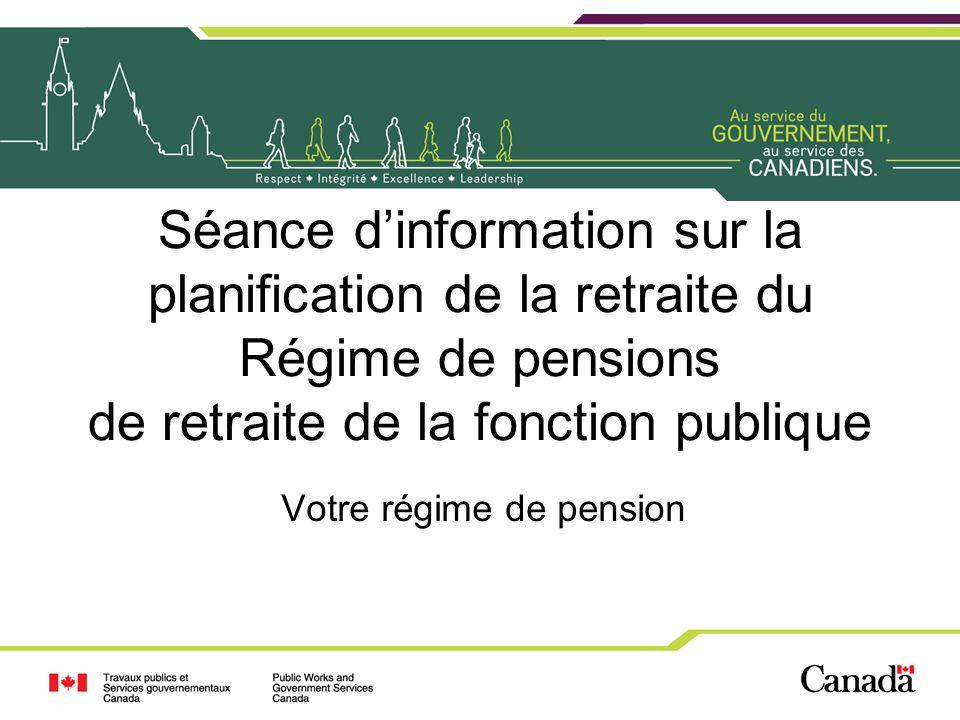 Séance dinformation sur la planification de la retraite du Régime de pensions de retraite de la fonction publique Votre régime de pension