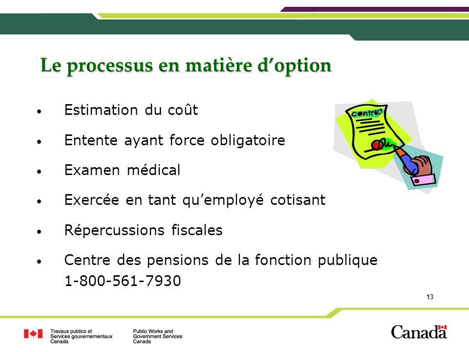 13 Le processus en matière doption Estimation du coût Entente ayant force obligatoire Examen médical Exercée en tant quemployé cotisant Répercussions