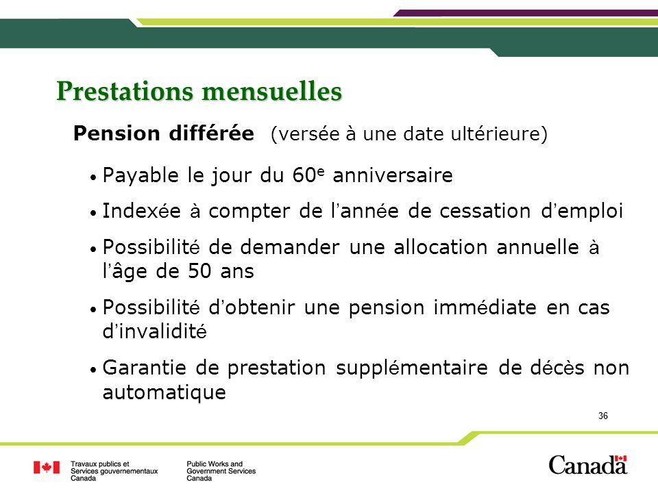 36 Prestations mensuelles Payable le jour du 60 e anniversaire Index é e à compter de l ann é e de cessation d emploi Possibilit é de demander une all