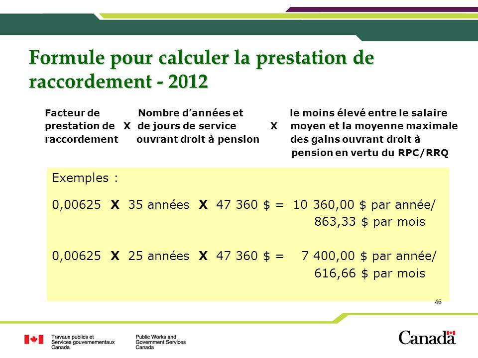 46 Formule pour calculer la prestation de raccordement - 2012 Facteur de Nombre dannées et le moins élevé entre le salaire prestation de X de jours de