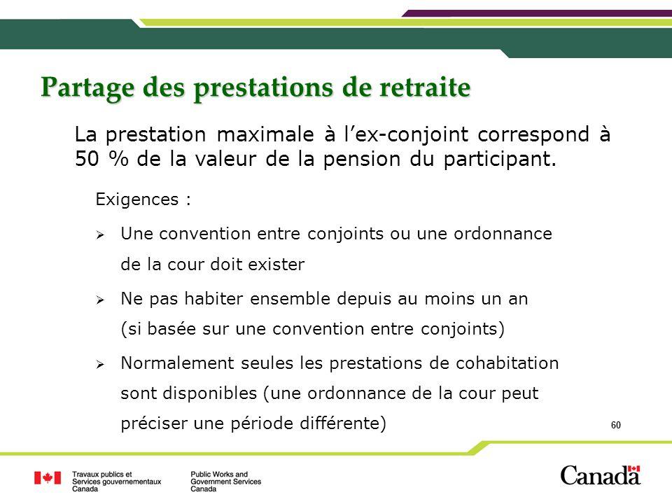 60 Partage des prestations de retraite Exigences : Une convention entre conjoints ou une ordonnance de la cour doit exister Ne pas habiter ensemble de