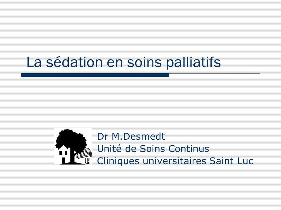 La sédation en soins palliatifs Dr M.Desmedt Unité de Soins Continus Cliniques universitaires Saint Luc