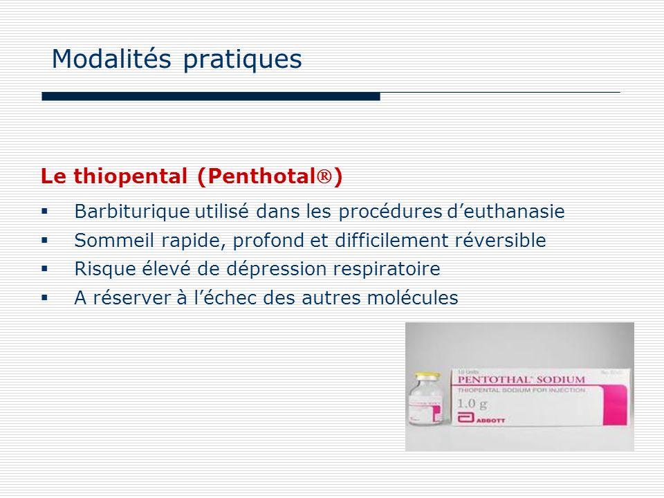 Le thiopental (Penthotal) Barbiturique utilisé dans les procédures deuthanasie Sommeil rapide, profond et difficilement réversible Risque élevé de dép