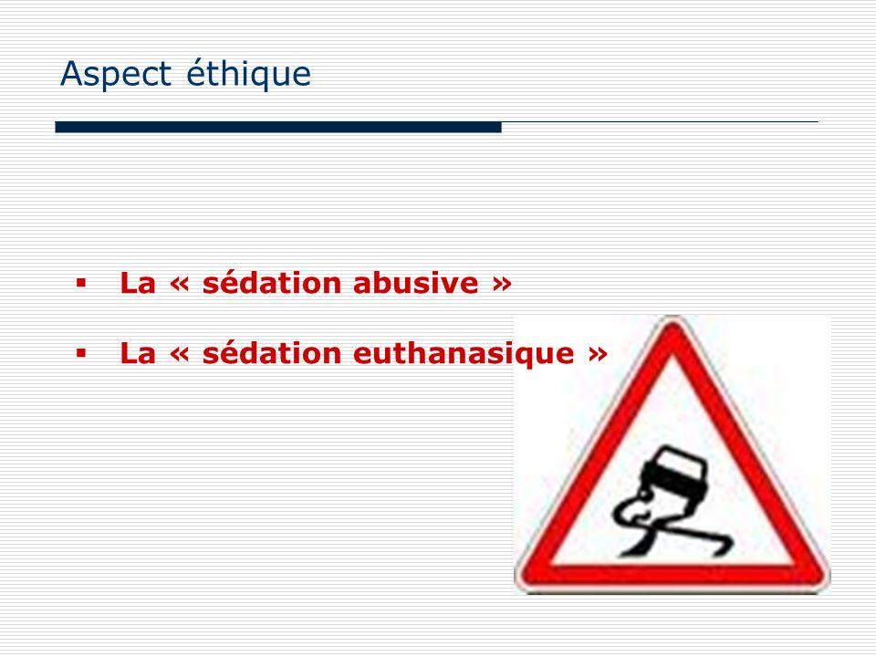 La « sédation abusive » La « sédation euthanasique » Aspect éthique
