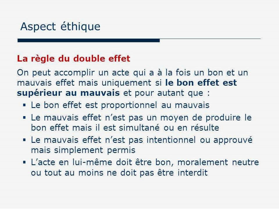 La règle du double effet On peut accomplir un acte qui a à la fois un bon et un mauvais effet mais uniquement si le bon effet est supérieur au mauvais