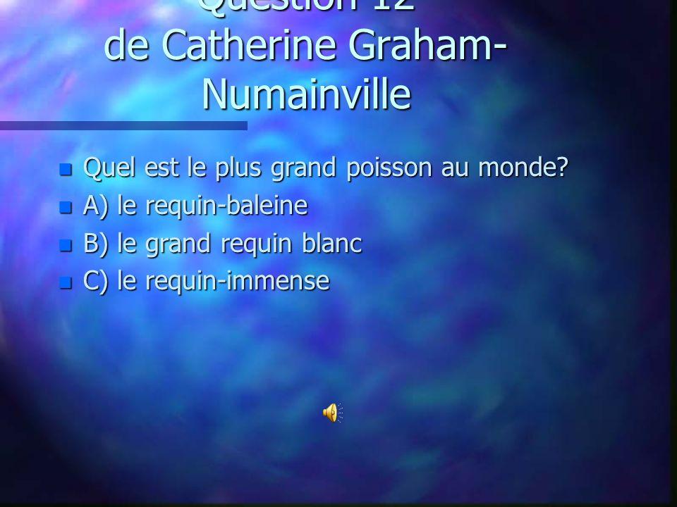 Question 11 de Maude Campeau n À quoi ressemble un oursin? n A) Une sorte de requins n B) un poisson en forme de boule avec des épines n C) un poisson