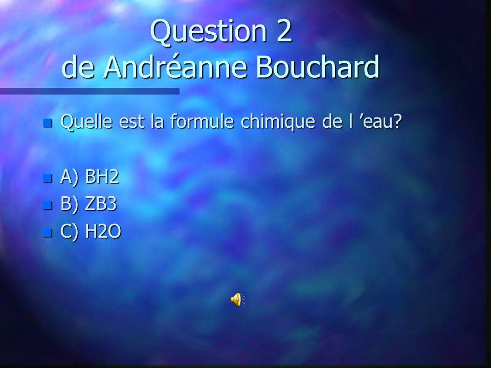 Question 1 de Frédérique Barrette n Quel est le pourcentage de l eau douce au monde? n A) 30 % n B) 3 % n C)13 %