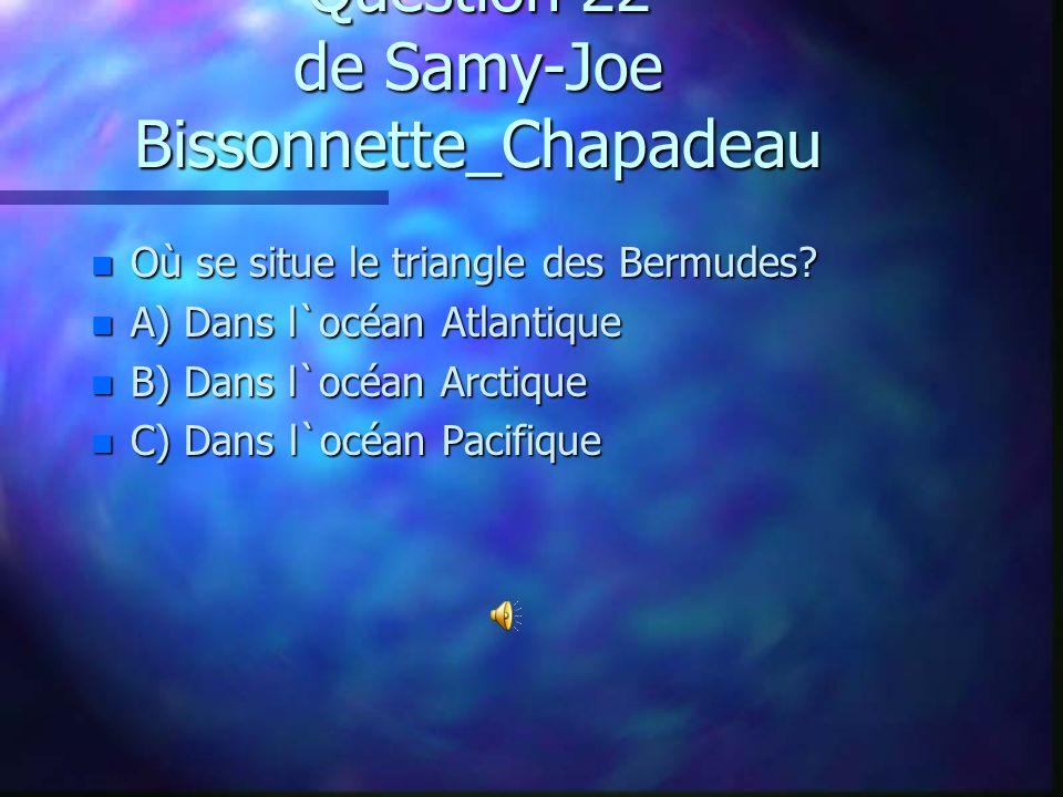 Question 21 de Danick Lecompte-Scraire n De quel pays est originaire le poisson rouge? n A) Le Canada n B)La France n C) le Japon