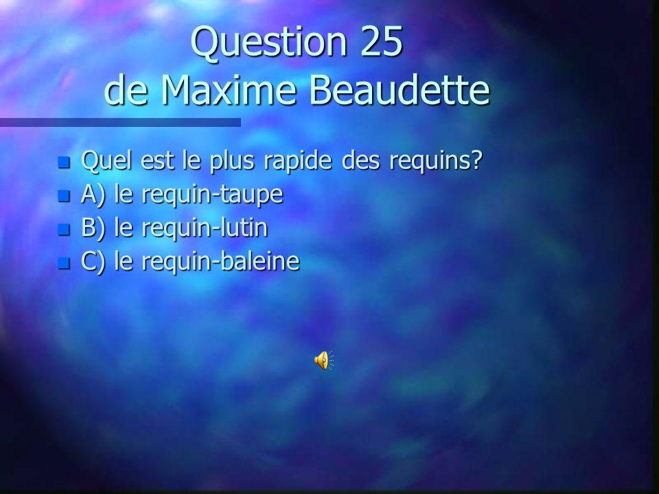 Question 24 de Joey Boucher n Où retrouve-t-on le piranha? n A) en eau salée dans la mer morte n B) en eau douce dans le bassin de lAmazone n C) en ea
