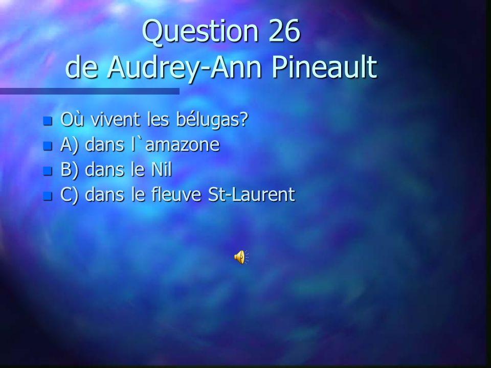 Question 25 de Maxime Beaudette n Quel est le plus rapide des requins? n A) le requin-taupe n B) le requin-lutin n C) le requin-baleine